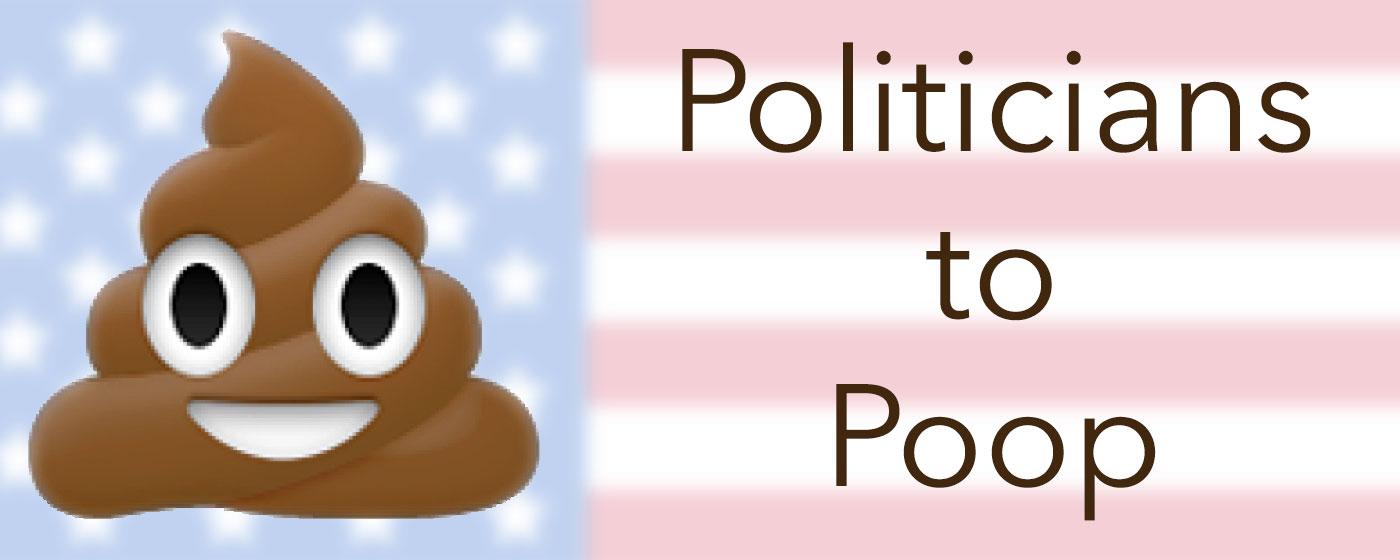 Politicians To Poop
